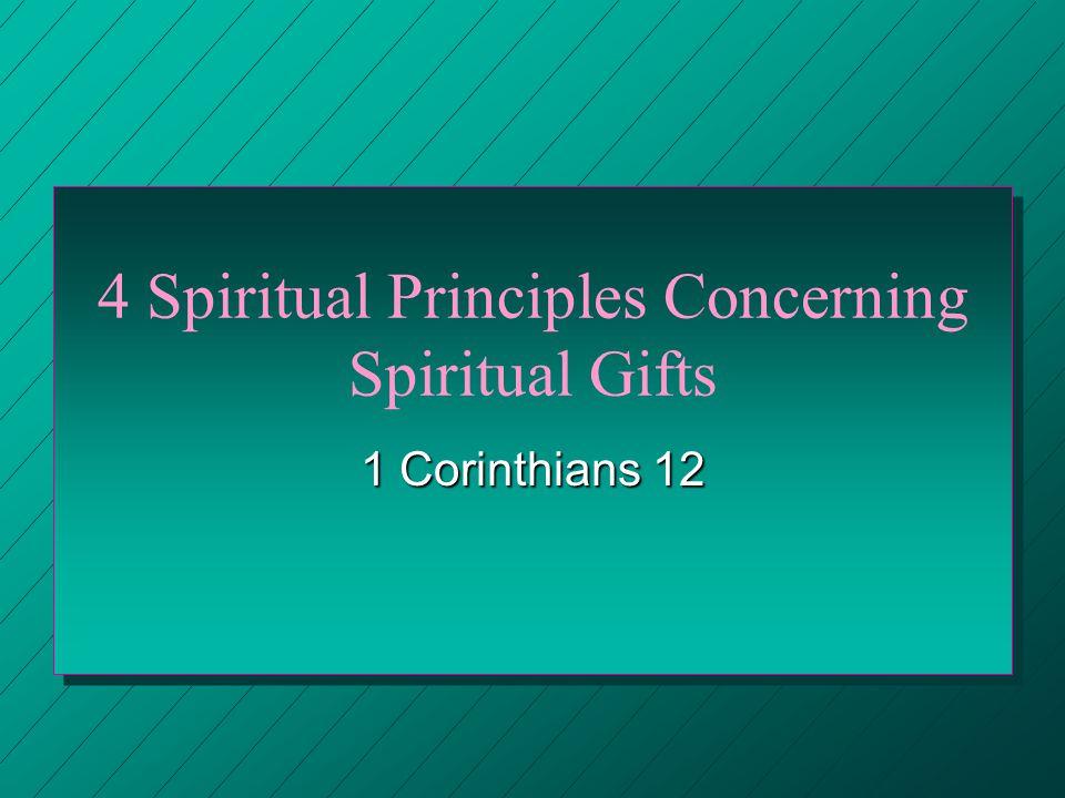 4 Spiritual Principles Concerning Spiritual Gifts 1 Corinthians 12