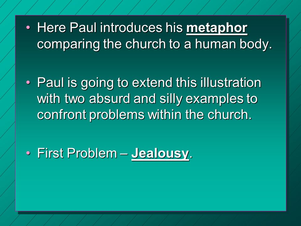 Here Paul introduces his metaphor comparing the church to a human body.Here Paul introduces his metaphor comparing the church to a human body. Paul is