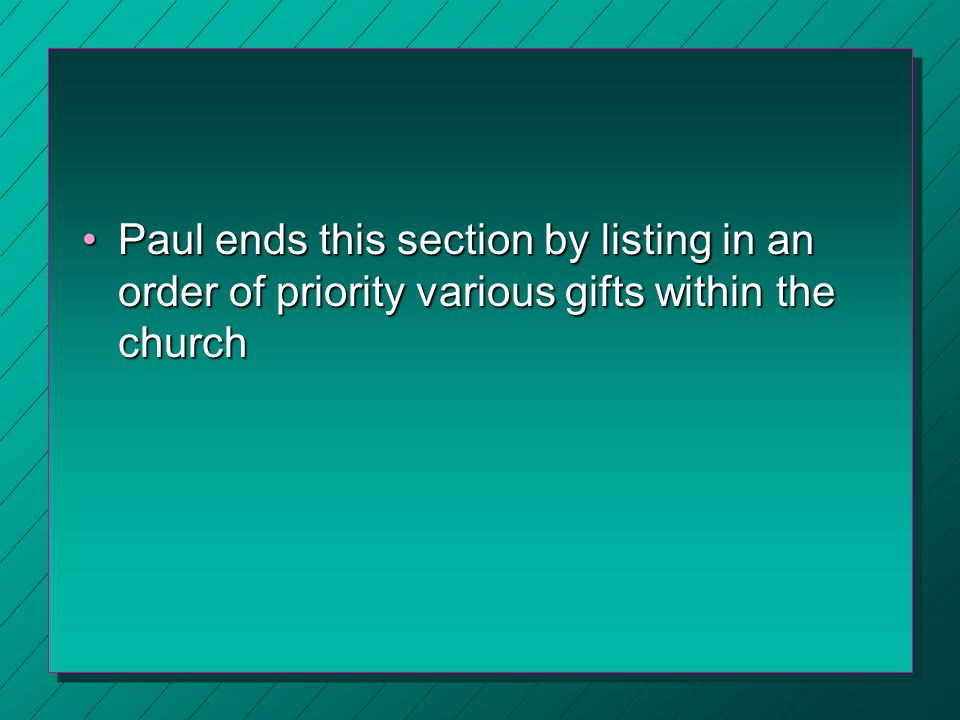 Paul ends this section by listing in an order of priority various gifts within the churchPaul ends this section by listing in an order of priority var