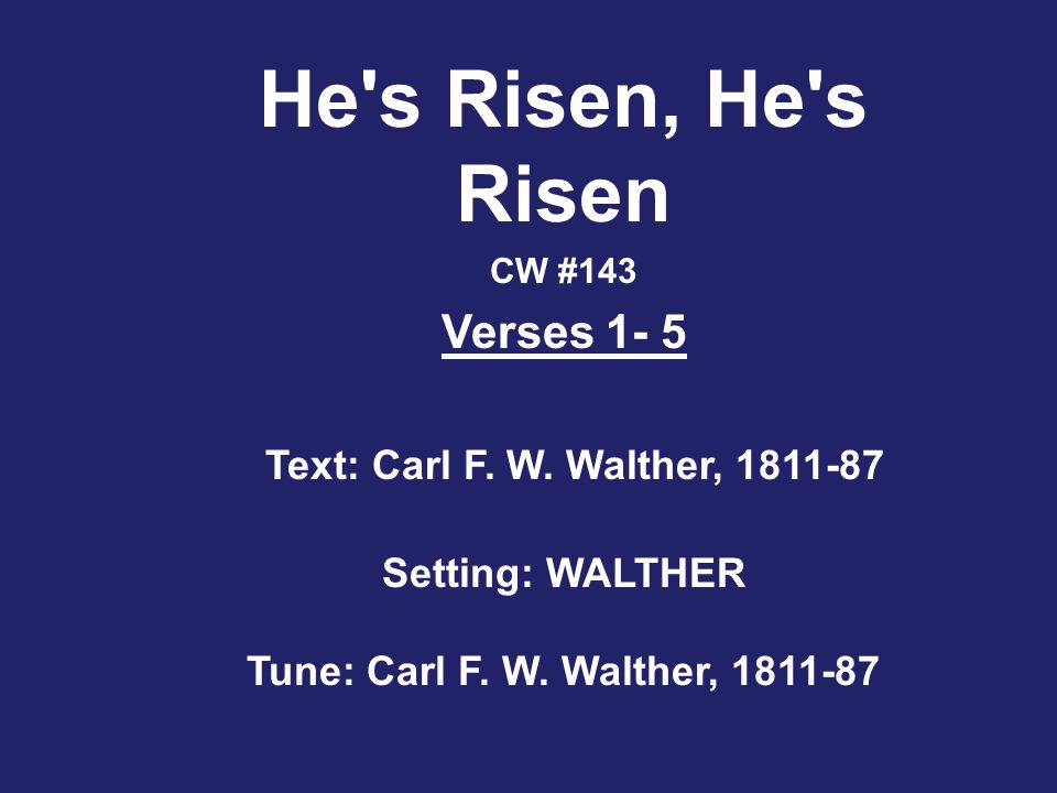 Text: Carl F. W. Walther, 1811-87 Setting: WALTHER Tune: Carl F.