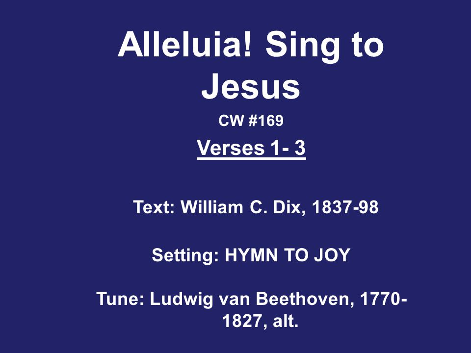 Text: William C. Dix, 1837-98 Setting: HYMN TO JOY Tune: Ludwig van Beethoven, 1770- 1827, alt.