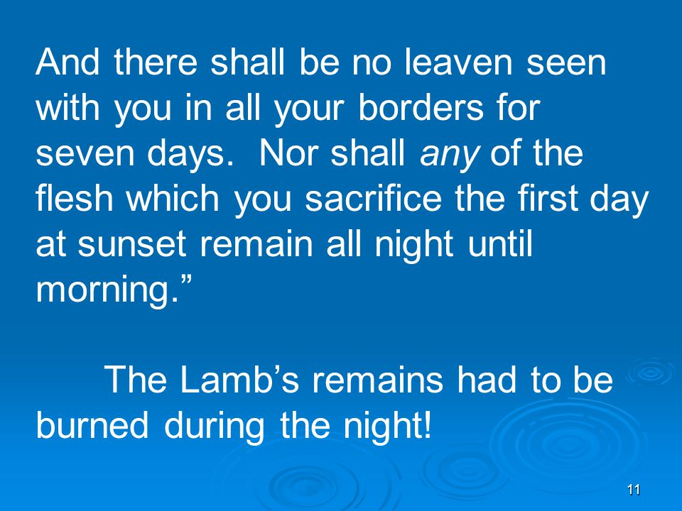11 And there shall be no leaven seen with you in all your borders for seven days.