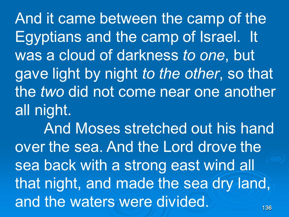 136 And it came between the camp of the Egyptians and the camp of Israel.