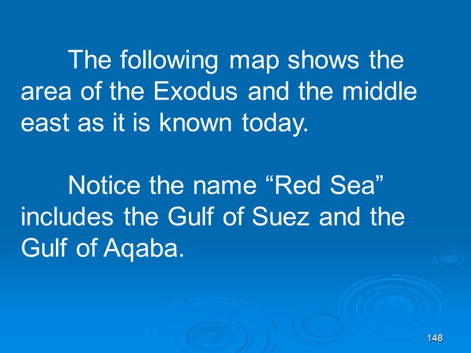 148 The following map shows the area of the Exodus and the middle east as it is known today.