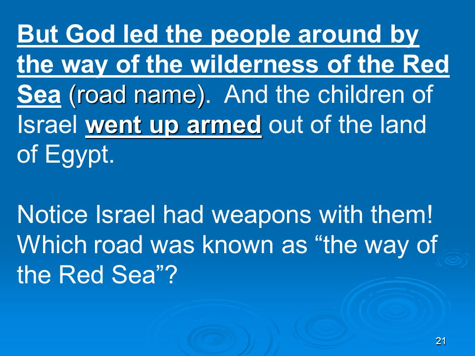 21 (road name) went up armed But God led the people around by the way of the wilderness of the Red Sea (road name).