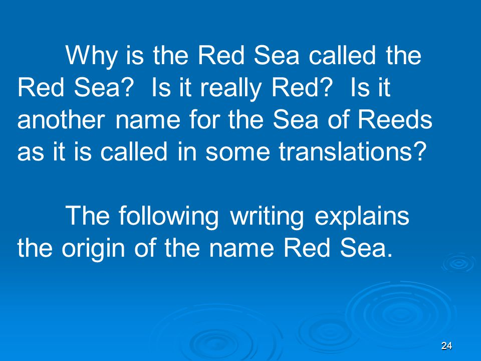 24 Why is the Red Sea called the Red Sea. Is it really Red.