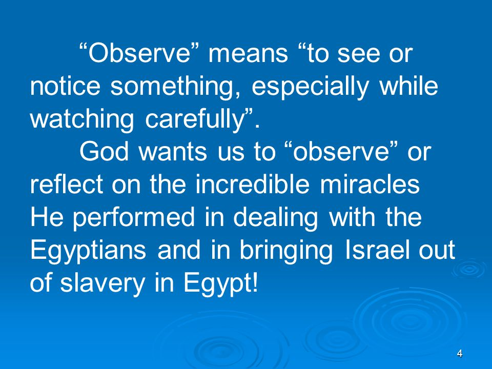4 Observe means to see or notice something, especially while watching carefully .
