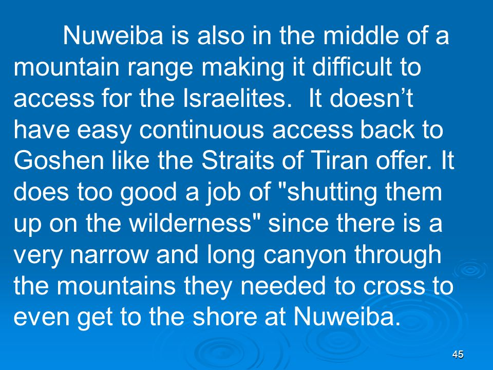 45 Nuweiba is also in the middle of a mountain range making it difficult to access for the Israelites.