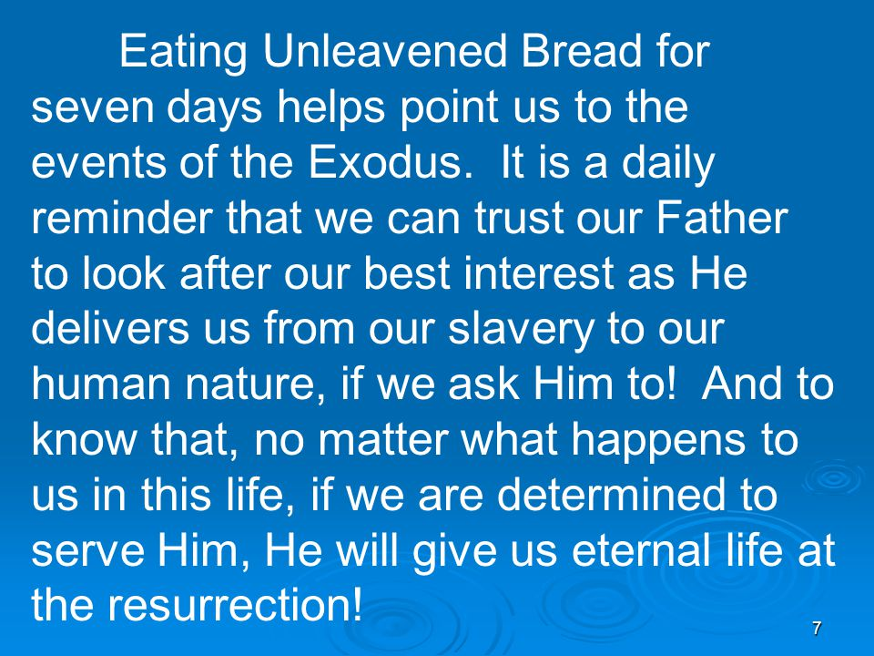 7 Eating Unleavened Bread for seven days helps point us to the events of the Exodus.