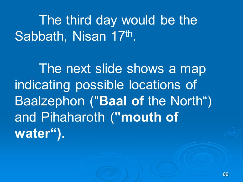 80 The third day would be the Sabbath, Nisan 17 th.