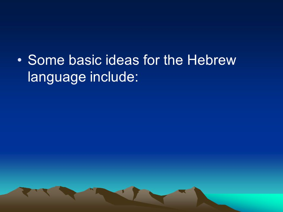 Some basic ideas for the Hebrew language include: