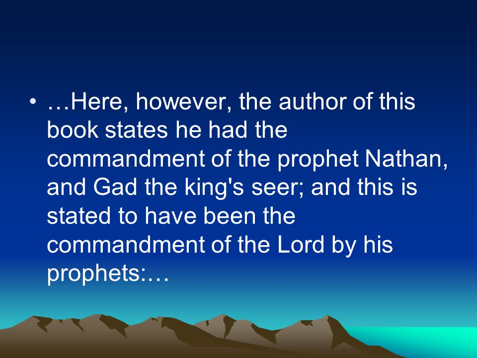 …Here, however, the author of this book states he had the commandment of the prophet Nathan, and Gad the king s seer; and this is stated to have been the commandment of the Lord by his prophets:…