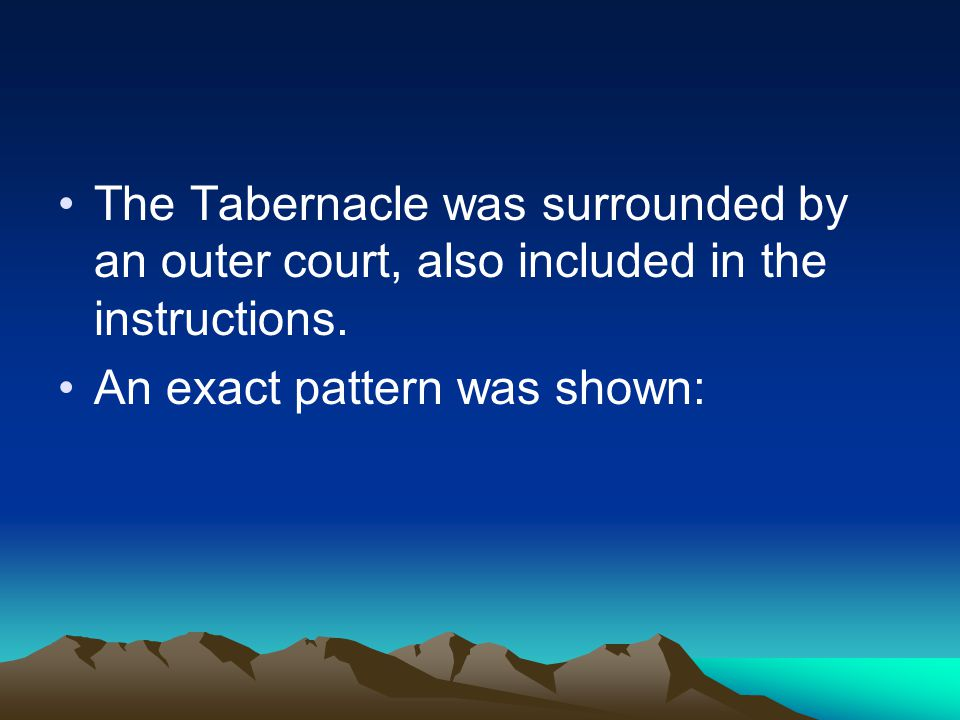 The Tabernacle was surrounded by an outer court, also included in the instructions.