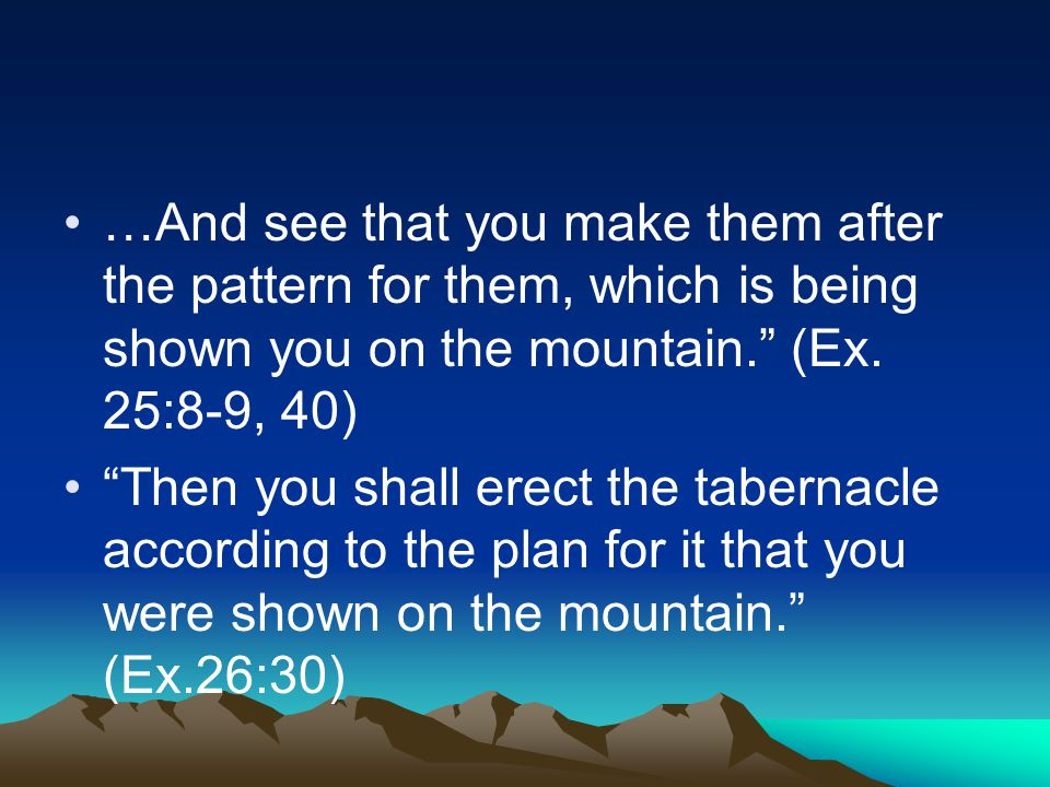 …And see that you make them after the pattern for them, which is being shown you on the mountain. (Ex.