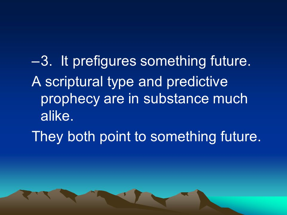 –3. It prefigures something future.