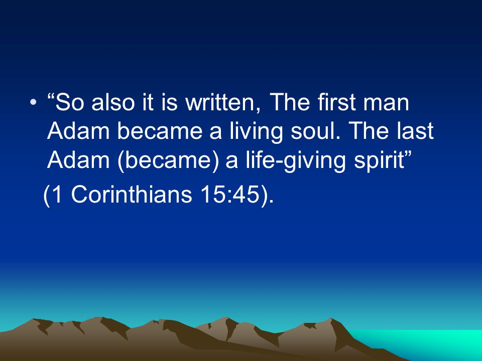 So also it is written, The first man Adam became a living soul.