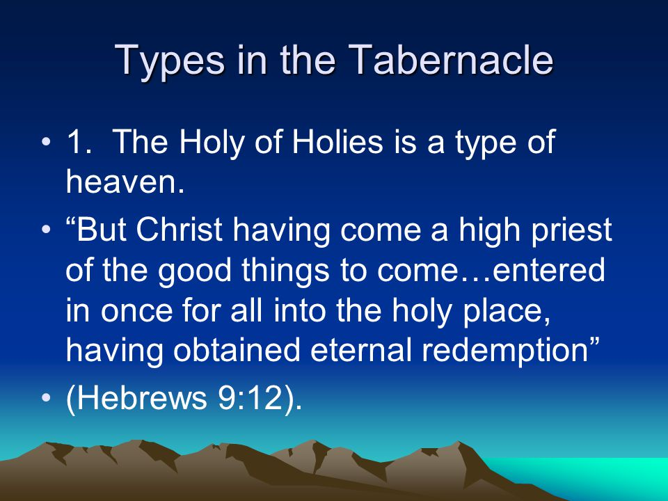 Types in the Tabernacle 1. The Holy of Holies is a type of heaven.