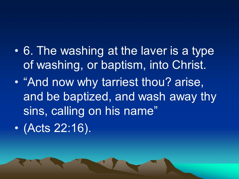 6. The washing at the laver is a type of washing, or baptism, into Christ.
