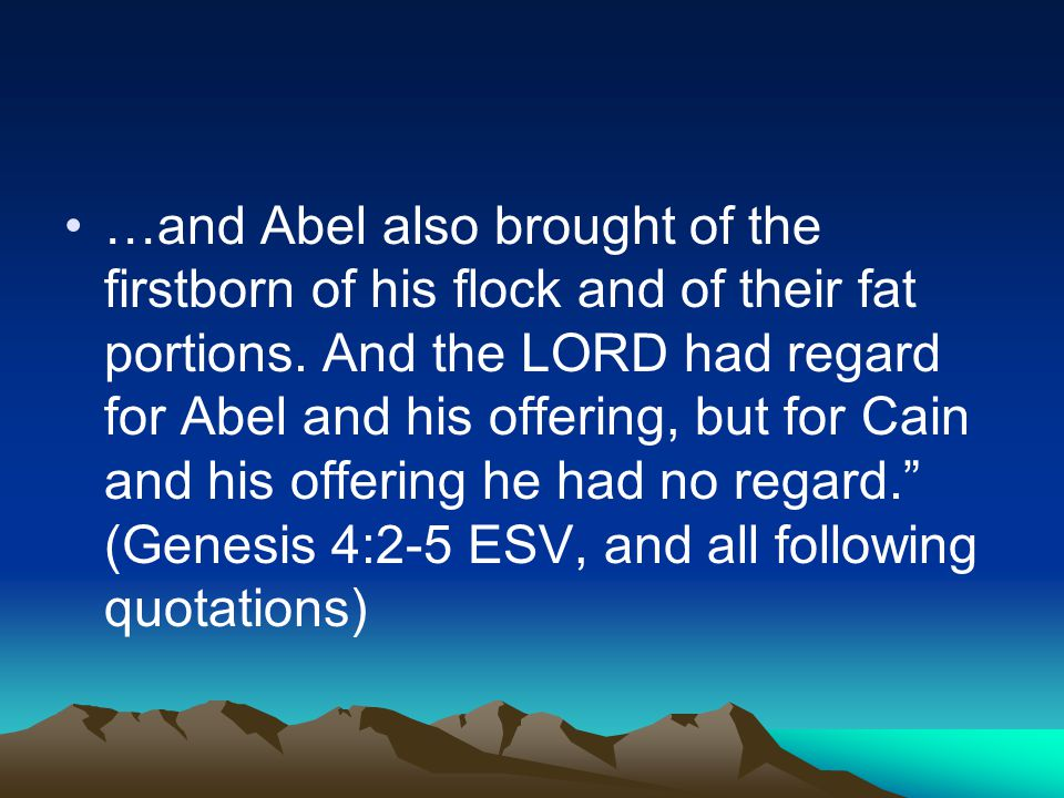 …and Abel also brought of the firstborn of his flock and of their fat portions.