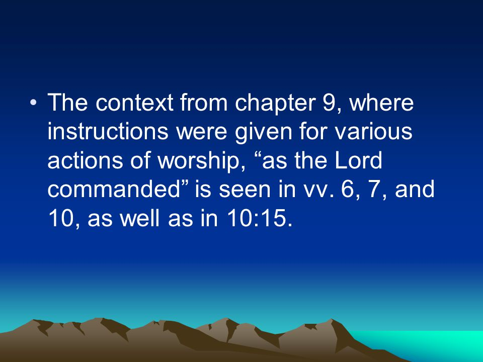 The context from chapter 9, where instructions were given for various actions of worship, as the Lord commanded is seen in vv.
