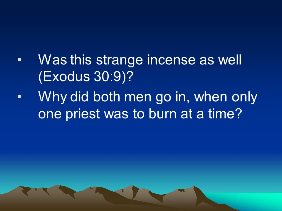 Was this strange incense as well (Exodus 30:9).