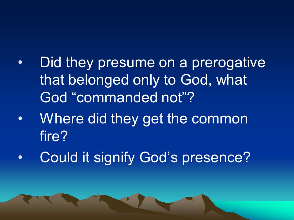Did they presume on a prerogative that belonged only to God, what God commanded not .