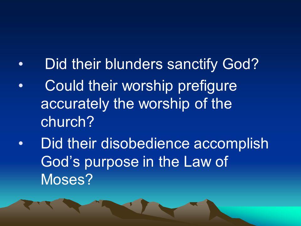 Did their blunders sanctify God.