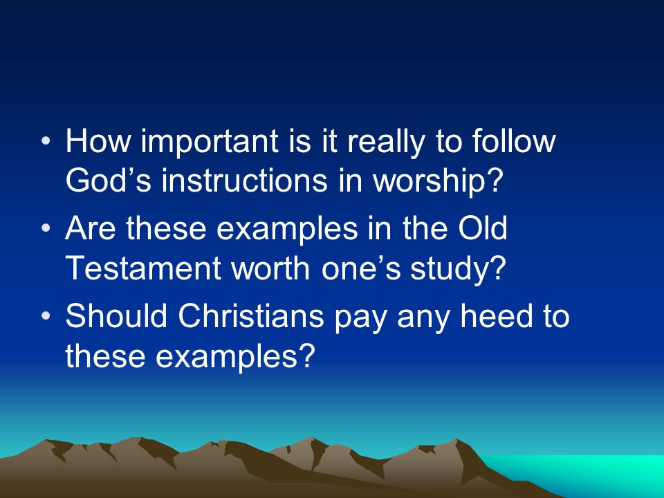 How important is it really to follow God's instructions in worship.
