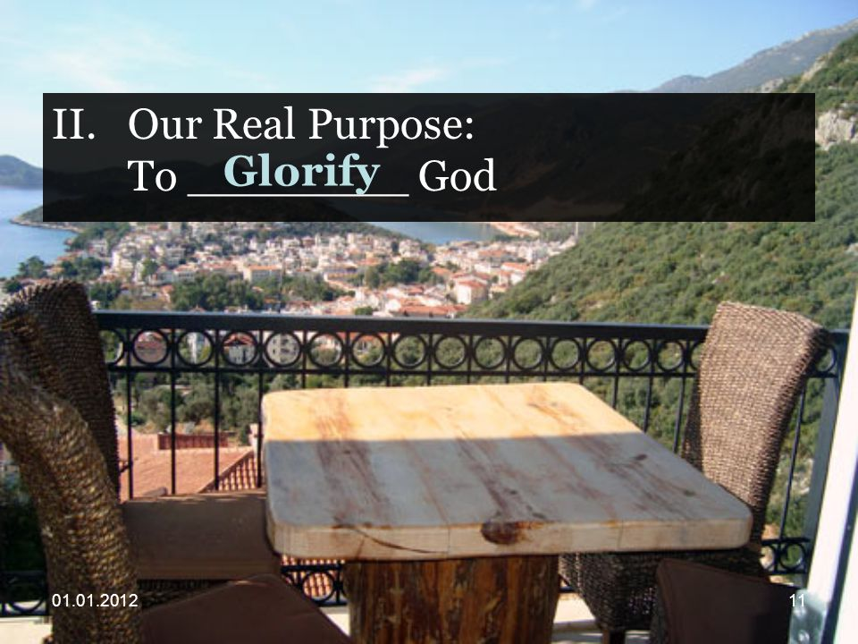 II.Our Real Purpose: To ________ God Glorify