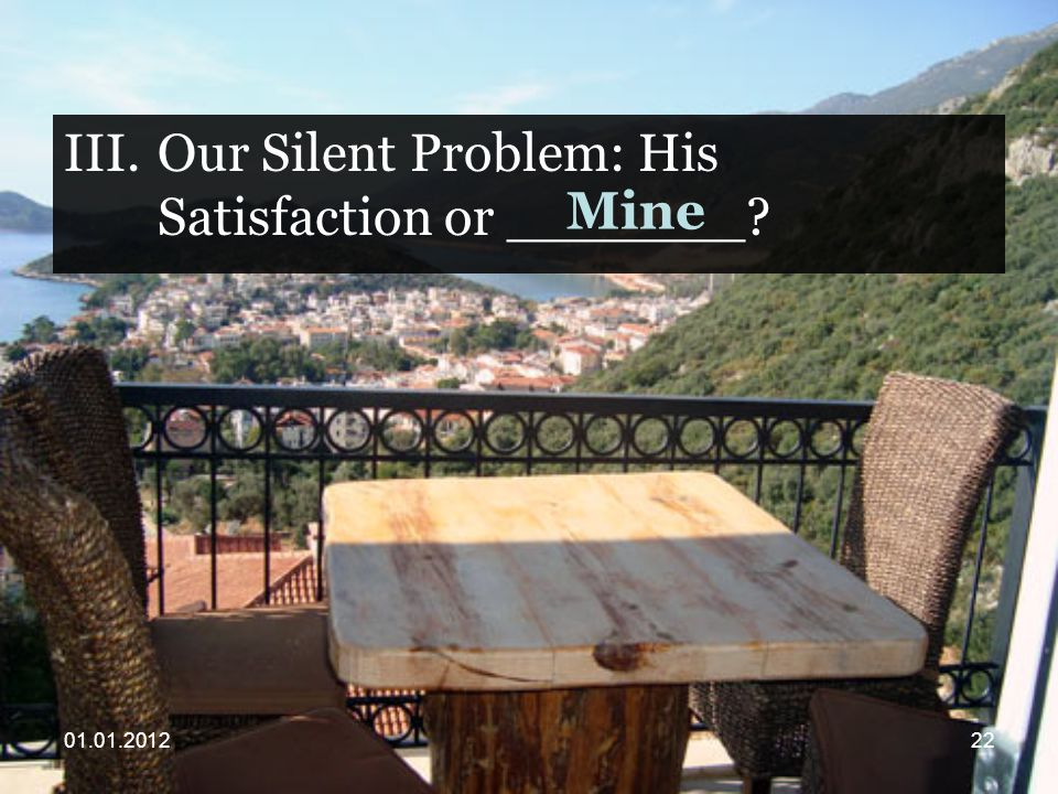 III.Our Silent Problem: His Satisfaction or _______ Mine