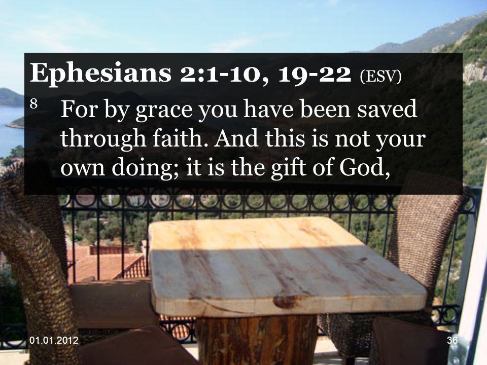 Ephesians 2:1-10, (ESV) 8 For by grace you have been saved through faith.