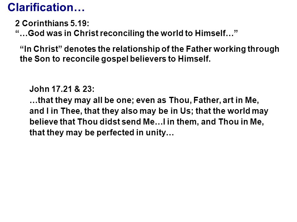 Clarification… John 10.30: I and the Father are one. One is neuter in gender & cannot modify either of the masculine nouns, Father (or the understood) Jesus.