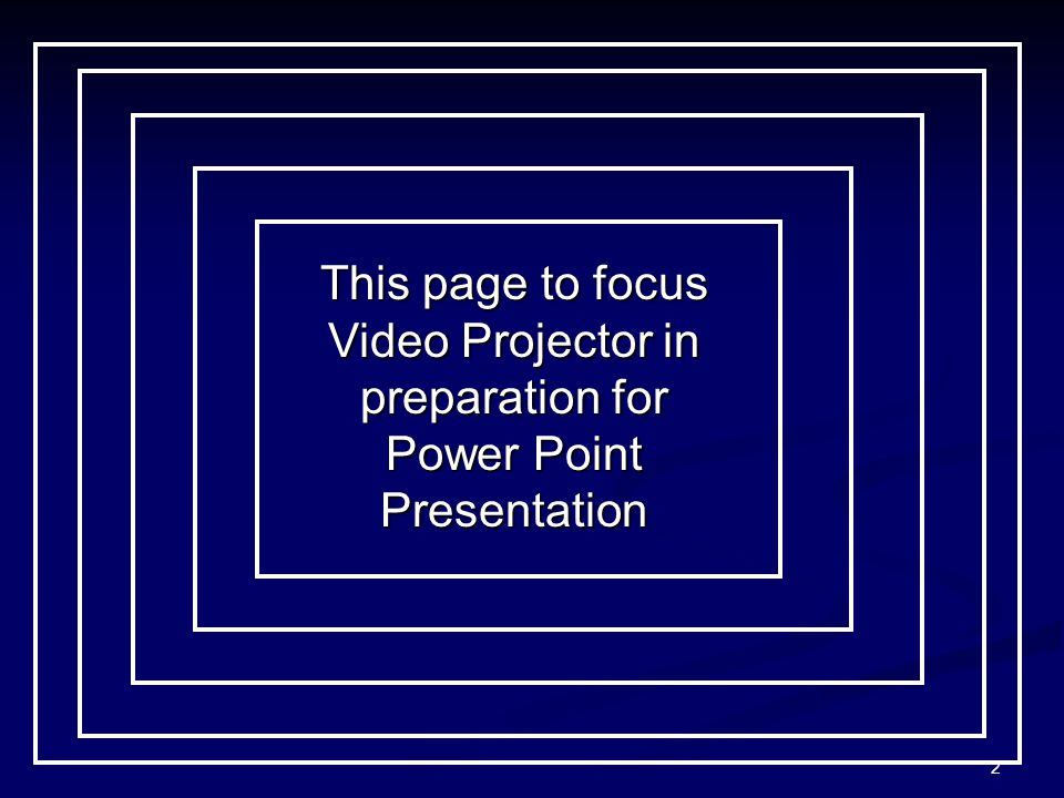 2 This page to focus Video Projector in preparation for Power Point Presentation