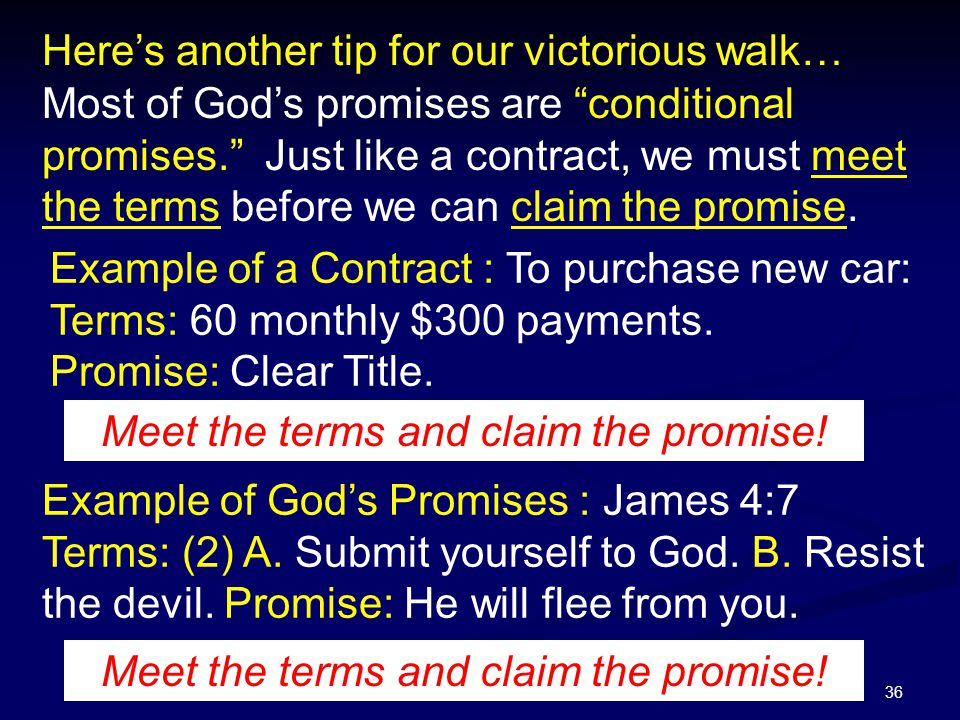 """36 Here's another tip for our victorious walk… Most of God's promises are """"conditional promises."""" Just like a contract, we must meet the terms before"""