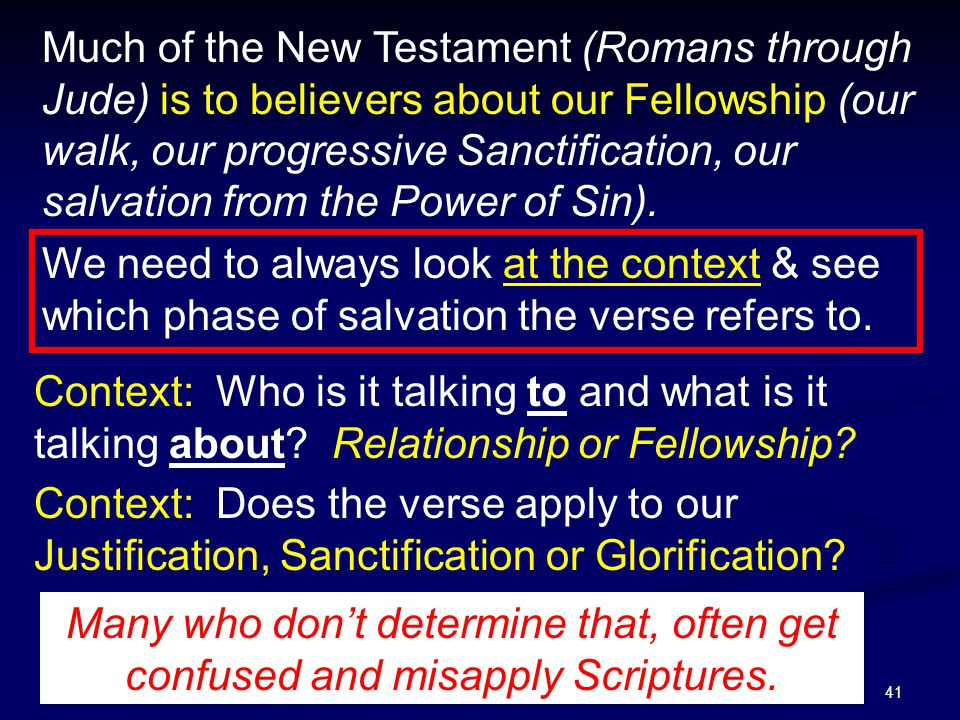 41 Much of the New Testament (Romans through Jude) is to believers about our Fellowship (our walk, our progressive Sanctification, our salvation from the Power of Sin).