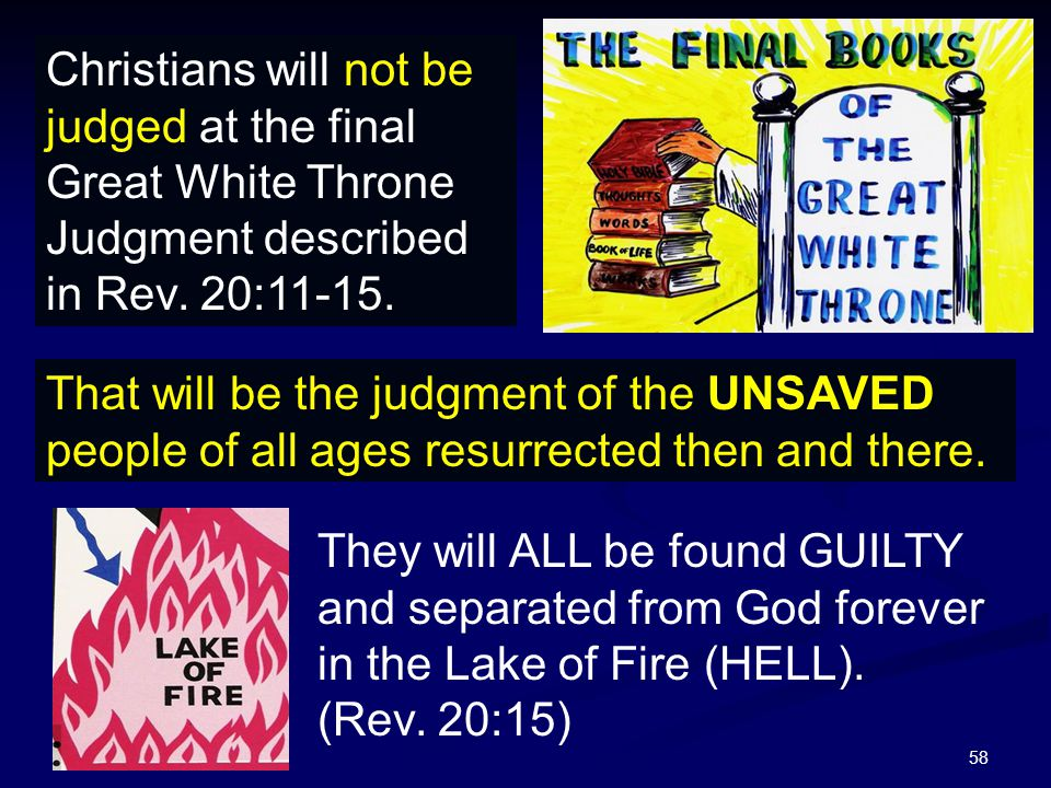 58 Christians will not be judged at the final Great White Throne Judgment described in Rev.