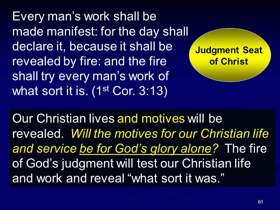 61 Every man's work shall be made manifest: for the day shall declare it, because it shall be revealed by fire: and the fire shall try every man's wor