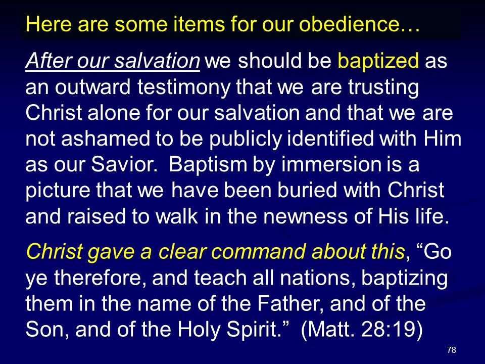 78 After our salvation we should be baptized as an outward testimony that we are trusting Christ alone for our salvation and that we are not ashamed t