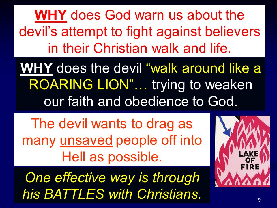 """9 WHY does God warn us about the devil's attempt to fight against believers in their Christian walk and life. WHY does the devil """"walk around like a R"""