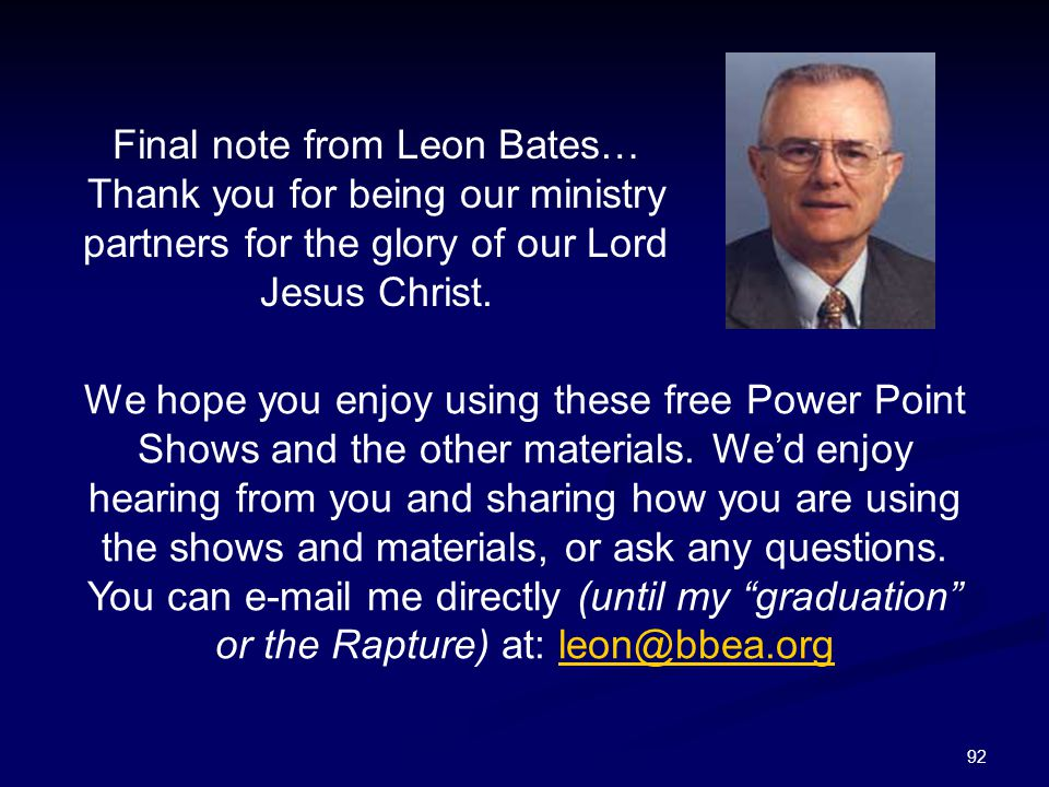 92 Final note from Leon Bates… Thank you for being our ministry partners for the glory of our Lord Jesus Christ.