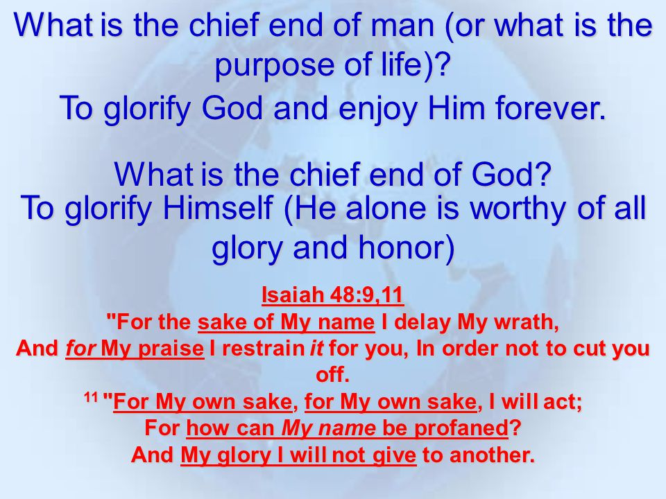 What is the chief end of man (or what is the purpose of life).