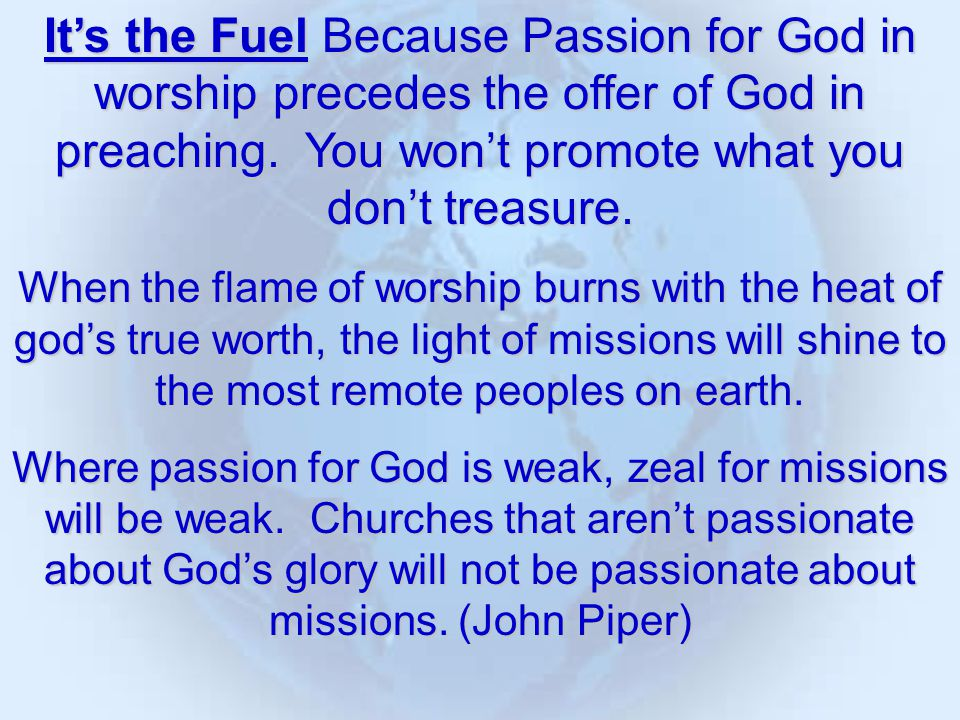 It's the Fuel Because Passion for God in worship precedes the offer of God in preaching.