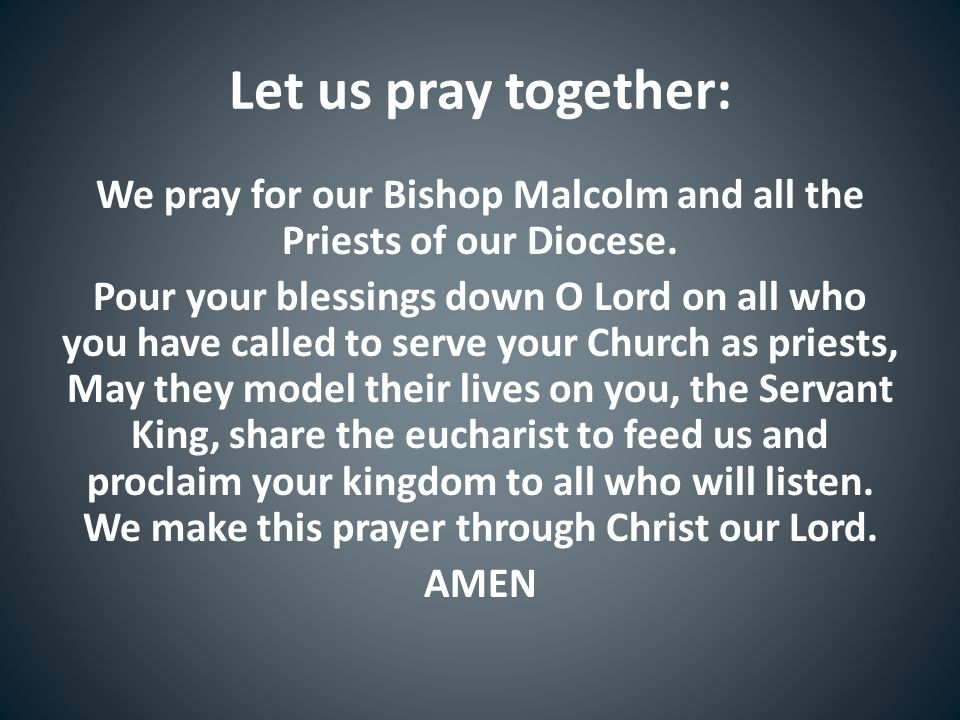 Let us pray together: We pray for our Bishop Malcolm and all the Priests of our Diocese.