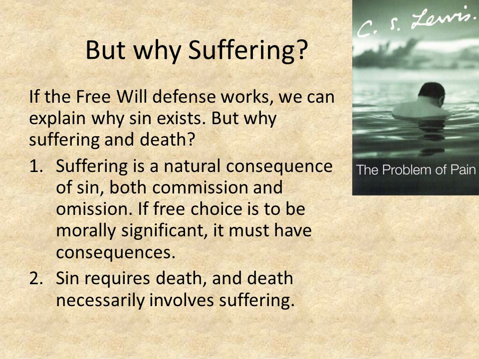 But why Suffering.If the Free Will defense works, we can explain why sin exists.