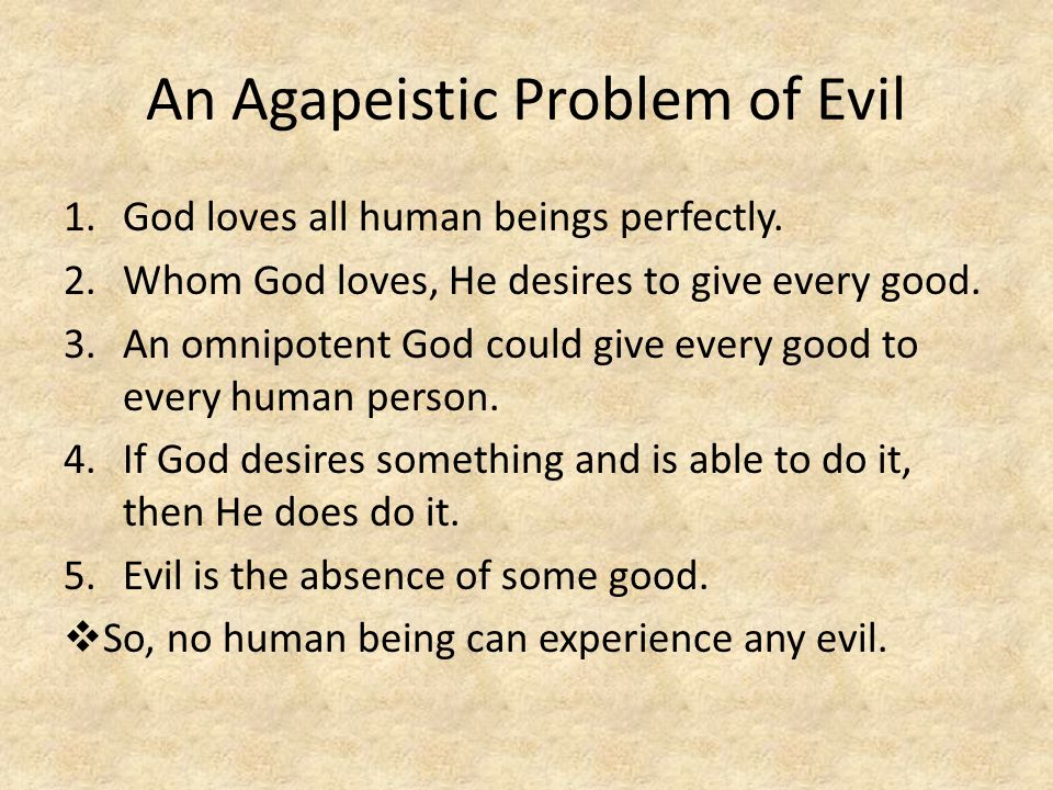 An Agapeistic Problem of Evil 1.God loves all human beings perfectly.