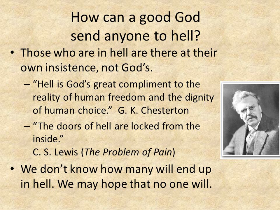 How can a good God send anyone to hell.