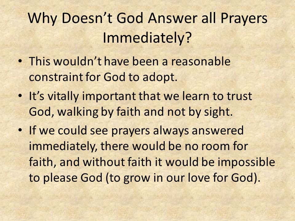 Why Doesn't God Answer all Prayers Immediately.