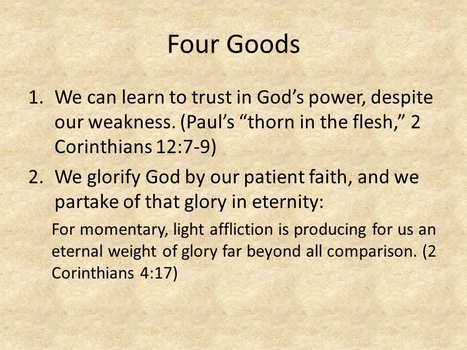Four Goods 1.We can learn to trust in God's power, despite our weakness.