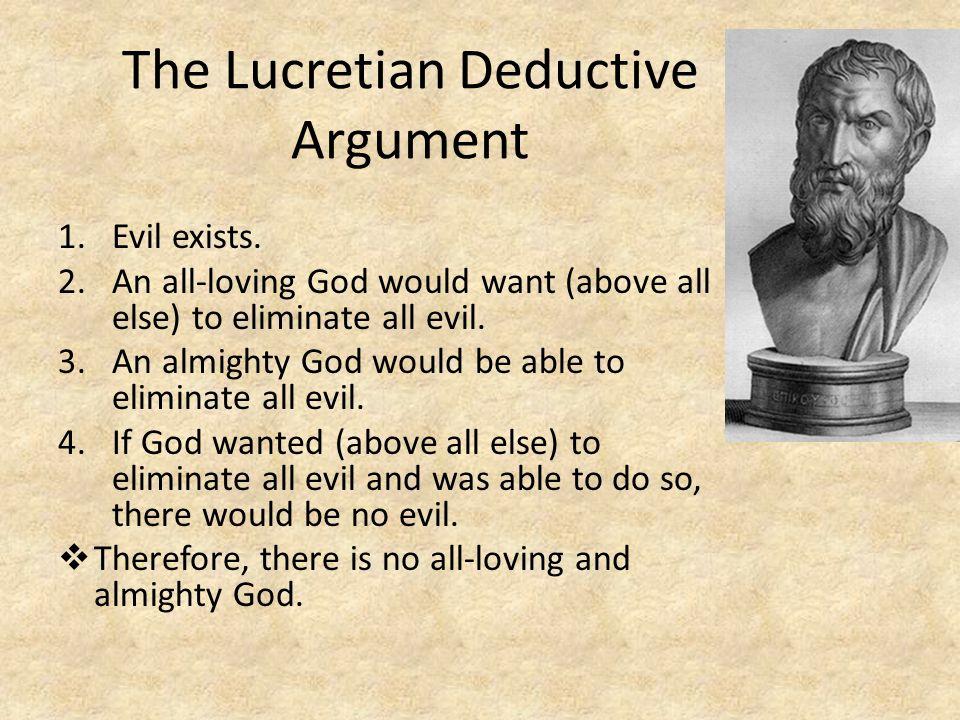 The Lucretian Deductive Argument 1.Evil exists.