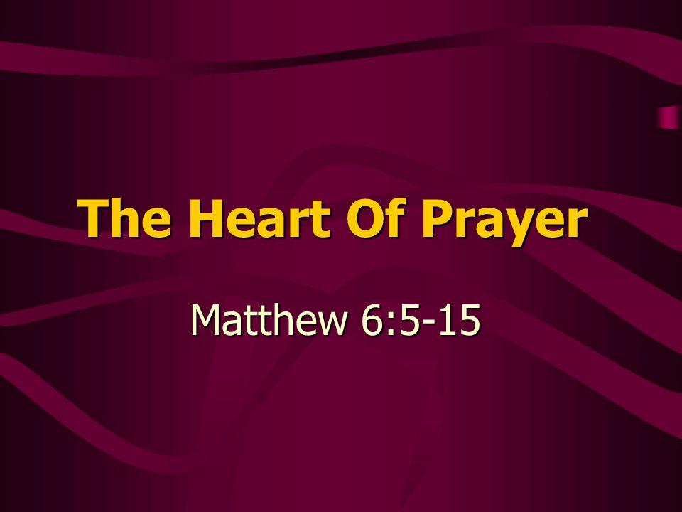 The Heart Of Prayer Matthew 6:5-15